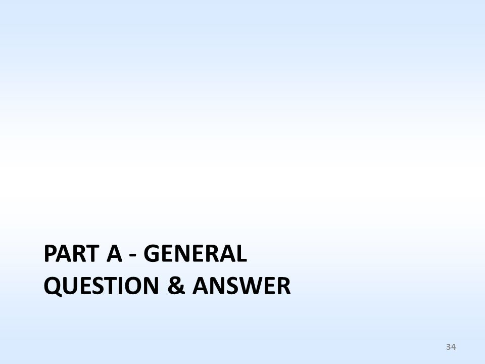 PART A - GENERAL QUESTION & ANSWER 34