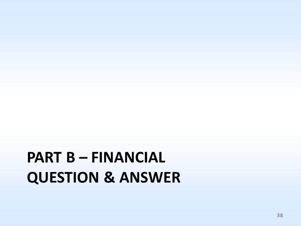 PART B – FINANCIAL QUESTION & ANSWER 38
