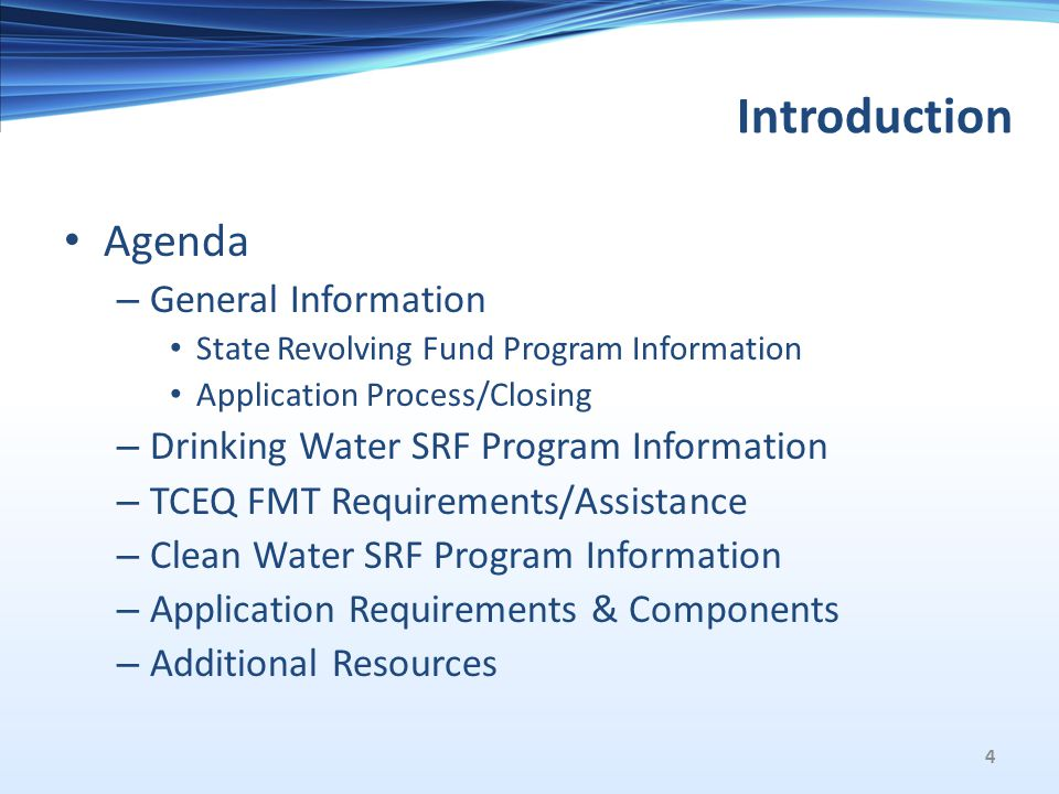 Introduction Agenda – General Information State Revolving Fund Program Information Application Process/Closing – Drinking Water SRF Program Information – TCEQ FMT Requirements/Assistance – Clean Water SRF Program Information – Application Requirements & Components – Additional Resources 4