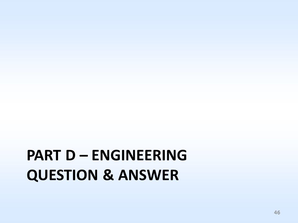 PART D – ENGINEERING QUESTION & ANSWER 46