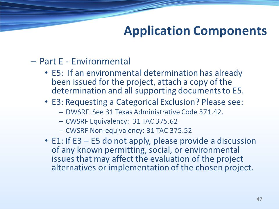 Application Components – Part E - Environmental E5: If an environmental determination has already been issued for the project, attach a copy of the determination and all supporting documents to E5.