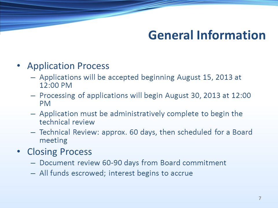 General Information Application Process – Applications will be accepted beginning August 15, 2013 at 12:00 PM – Processing of applications will begin August 30, 2013 at 12:00 PM – Application must be administratively complete to begin the technical review – Technical Review: approx.