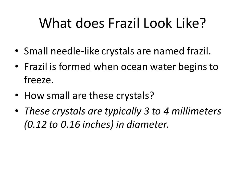 What does Frazil Look Like. Small needle-like crystals are named frazil.