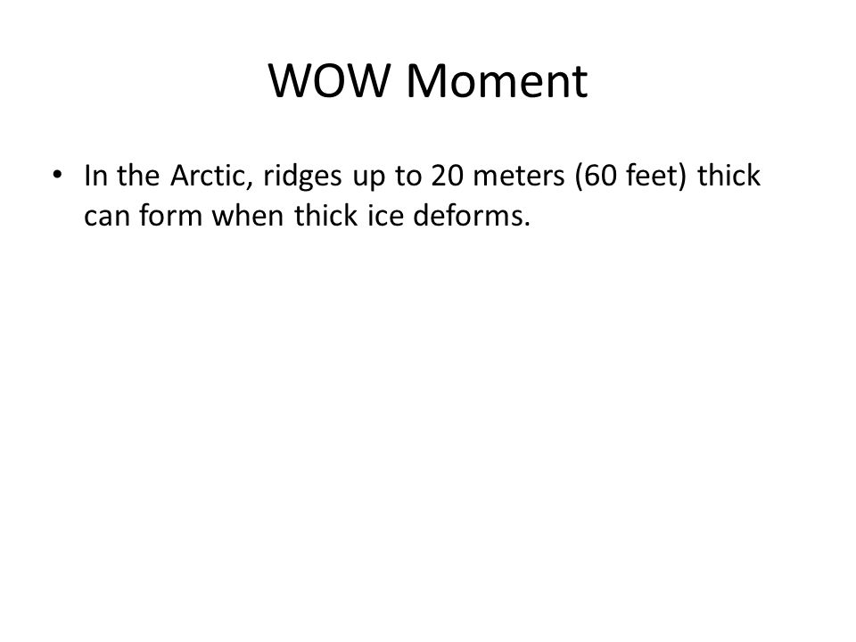 WOW Moment In the Arctic, ridges up to 20 meters (60 feet) thick can form when thick ice deforms.