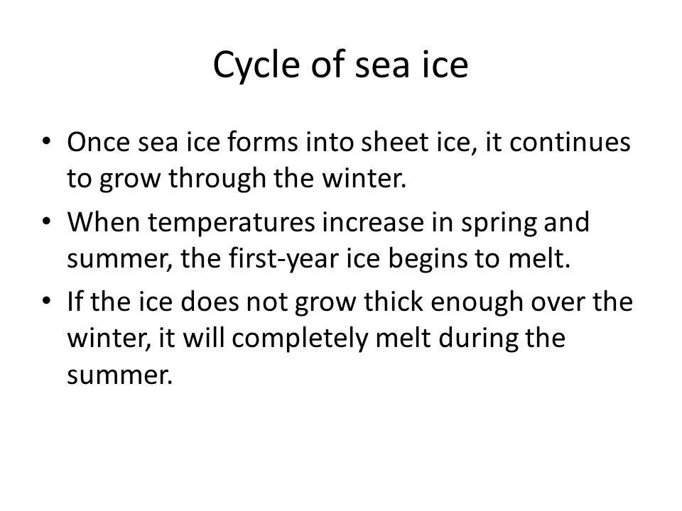 Cycle of sea ice Once sea ice forms into sheet ice, it continues to grow through the winter.