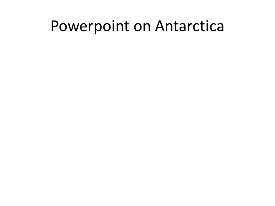 Powerpoint on Antarctica