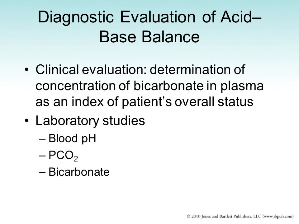 Diagnostic Evaluation of Acid– Base Balance Clinical evaluation: determination of concentration of bicarbonate in plasma as an index of patients overa