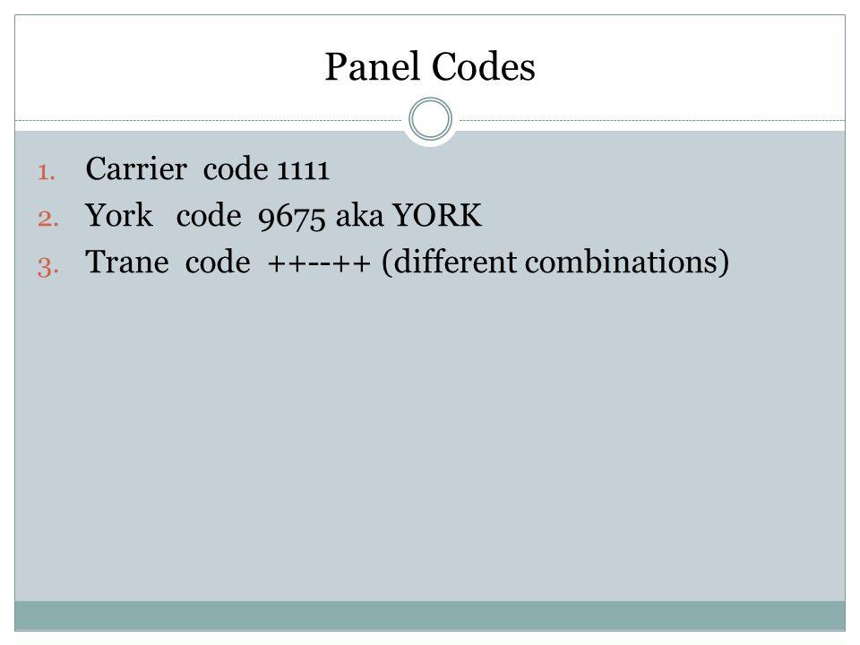 Panel Codes 1. Carrier code 1111 2. York code 9675 aka YORK 3. Trane code ++--++ (different combinations)