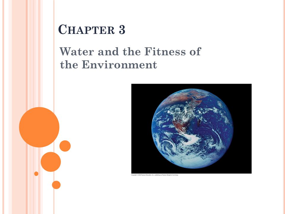 C HAPTER 3 Water and the Fitness of the Environment