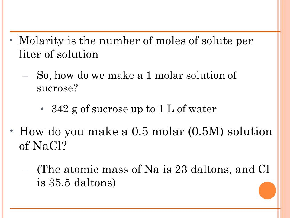 Molarity is the number of moles of solute per liter of solution – So, how do we make a 1 molar solution of sucrose.