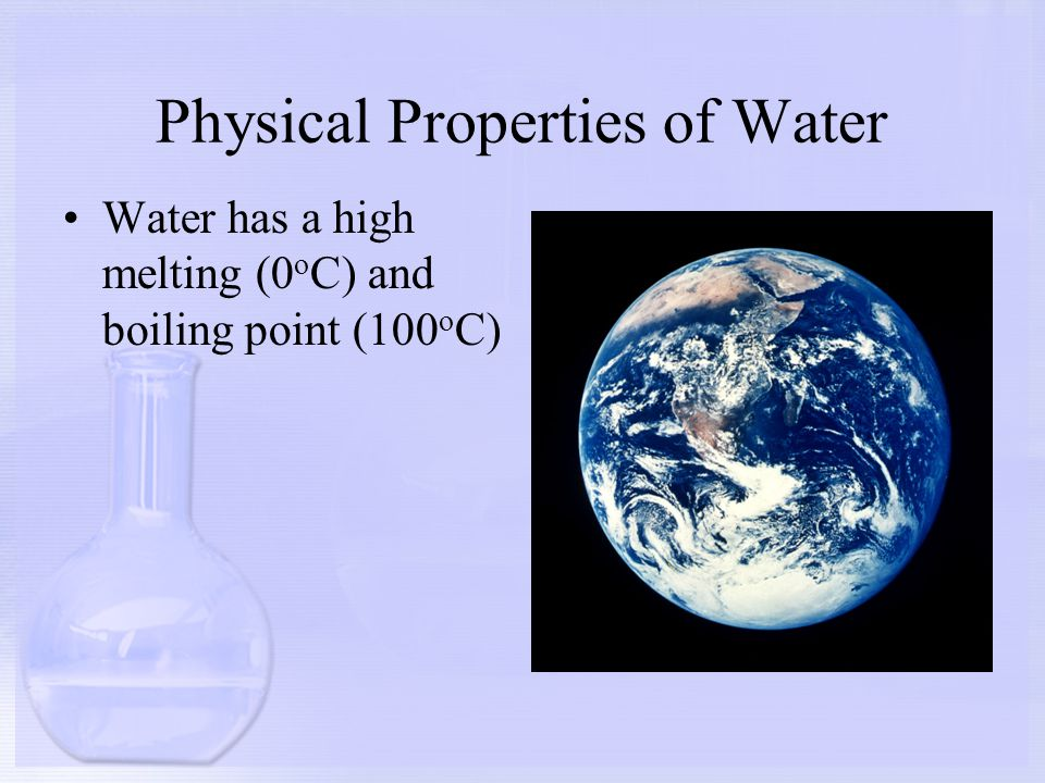 Physical Properties of Water Water has a high specific heat.