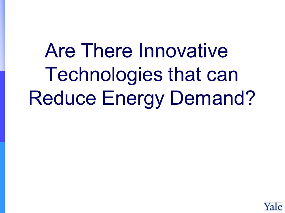 Are There Innovative Technologies that can Reduce Energy Demand