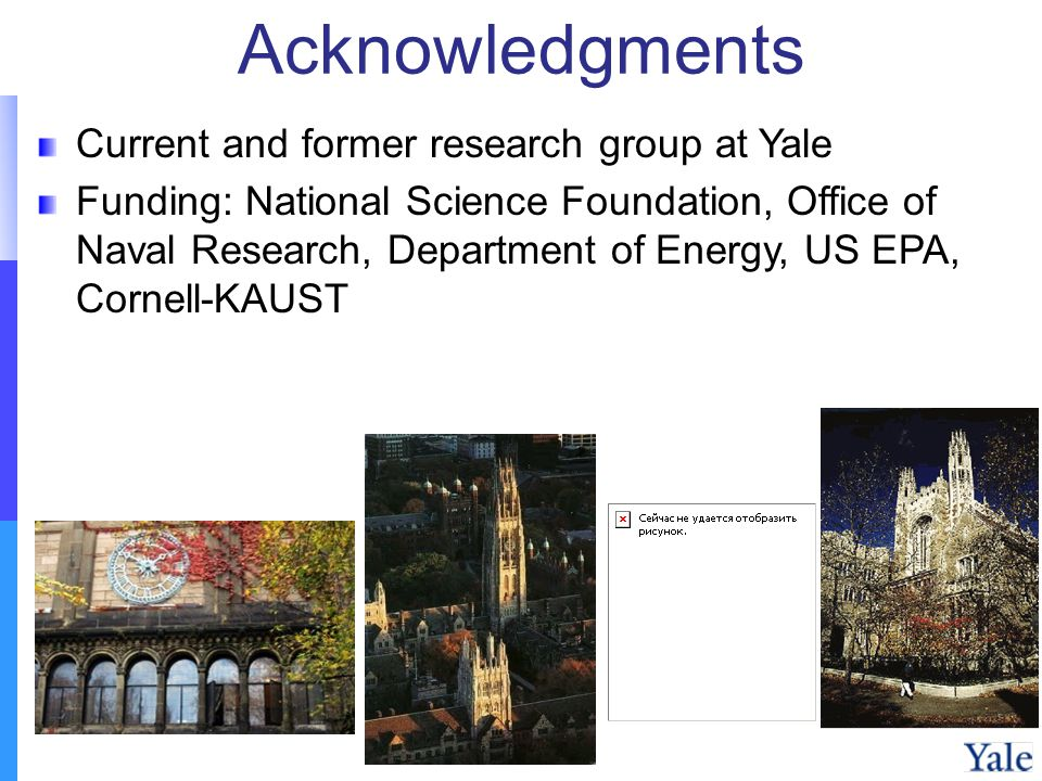 Acknowledgments Current and former research group at Yale Funding: National Science Foundation, Office of Naval Research, Department of Energy, US EPA, Cornell-KAUST