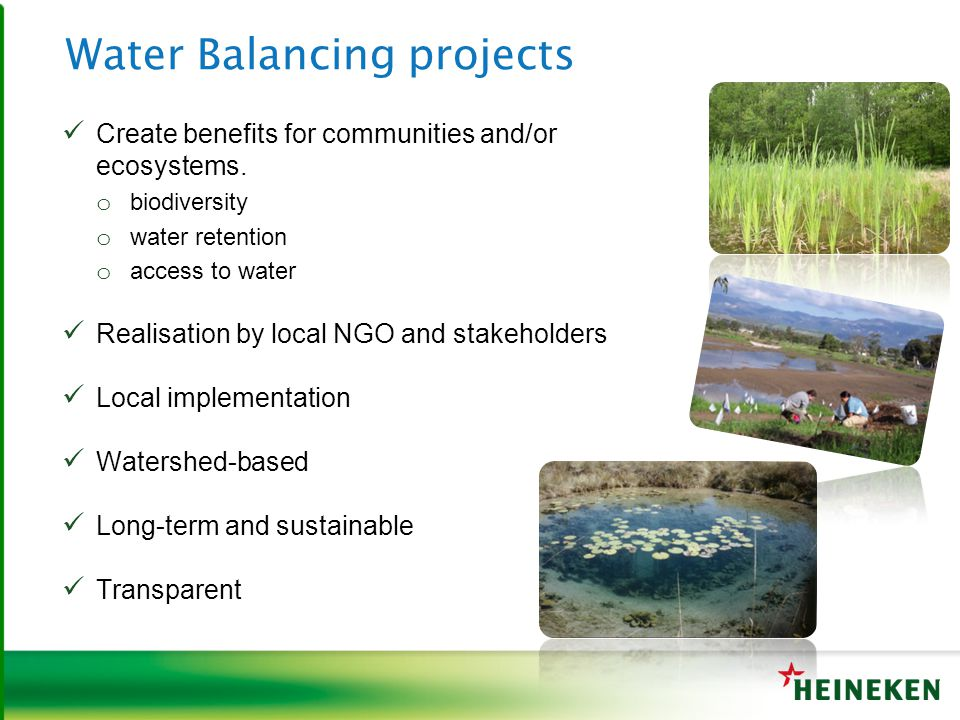 Water Balancing projects Create benefits for communities and/or ecosystems. o biodiversity o water retention o access to water Realisation by local NG