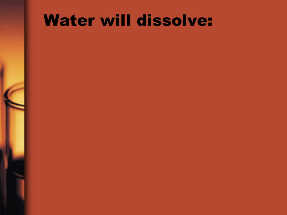 Water will dissolve: