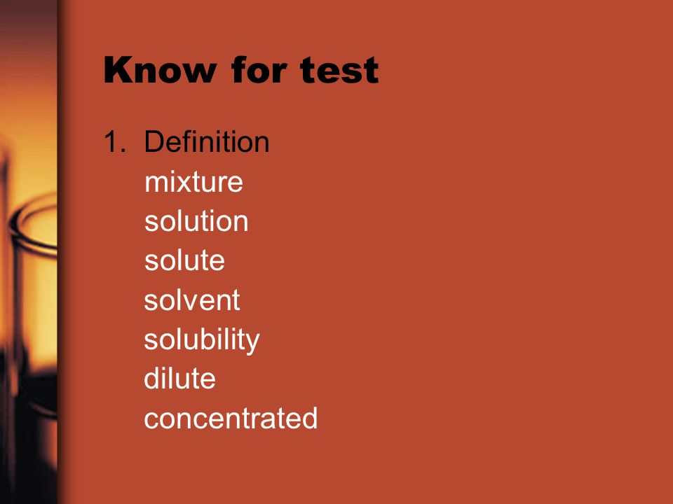 Know for test 1. Definition mixture solution solute solvent solubility dilute concentrated