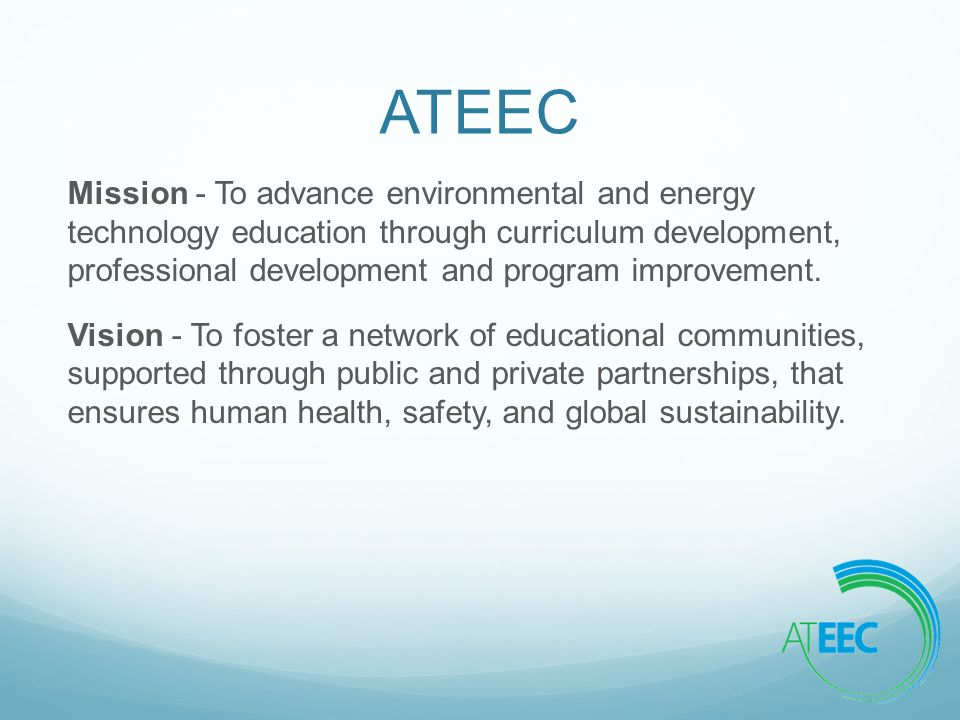 ATEEC Mission - To advance environmental and energy technology education through curriculum development, professional development and program improvement.
