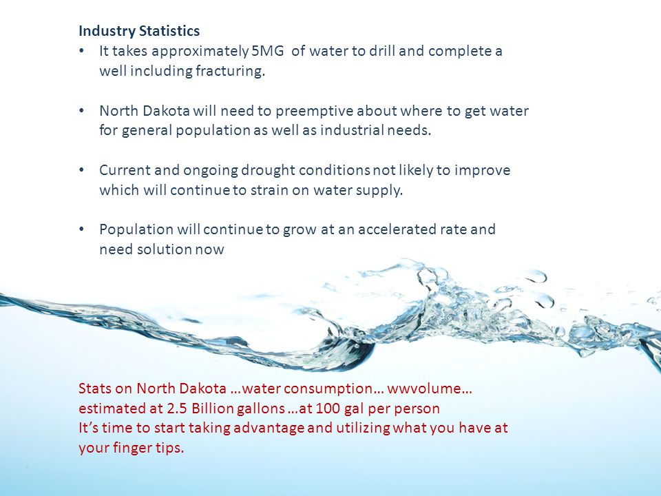Industry Statistics It takes approximately 5MG of water to drill and complete a well including fracturing.