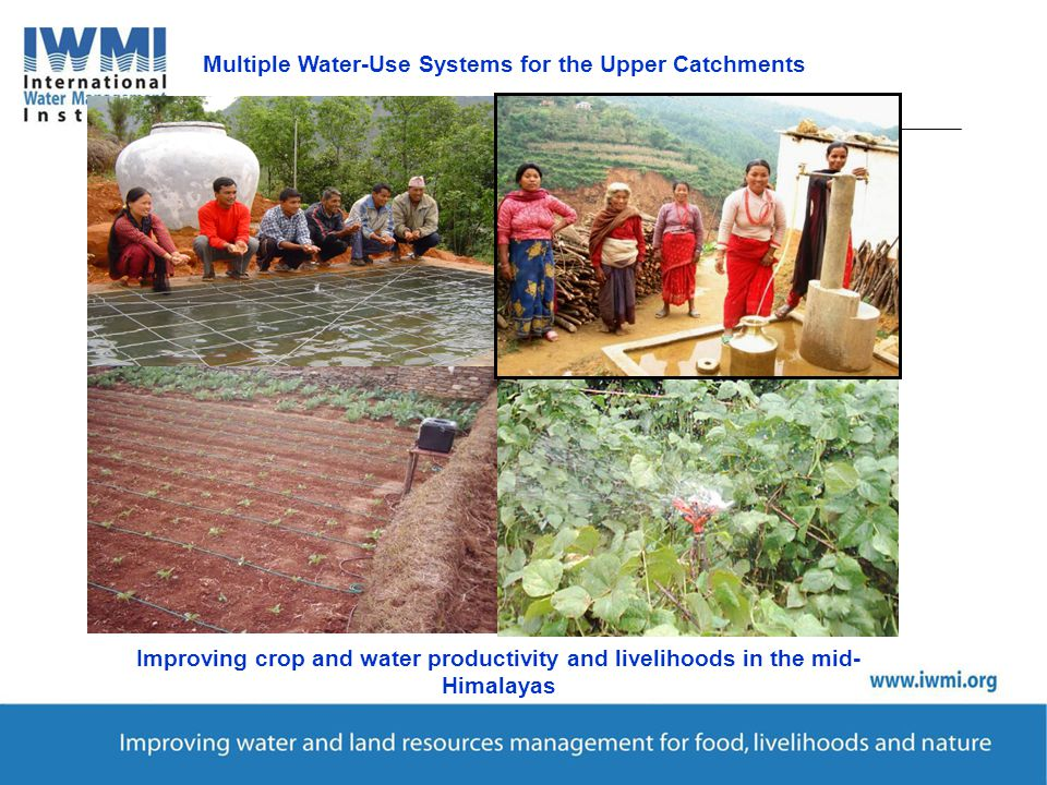 Multiple Water-Use Systems for the Upper Catchments Improving crop and water productivity and livelihoods in the mid- Himalayas