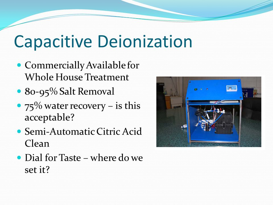 Capacitive Deionization Commercially Available for Whole House Treatment 80-95% Salt Removal 75% water recovery – is this acceptable.