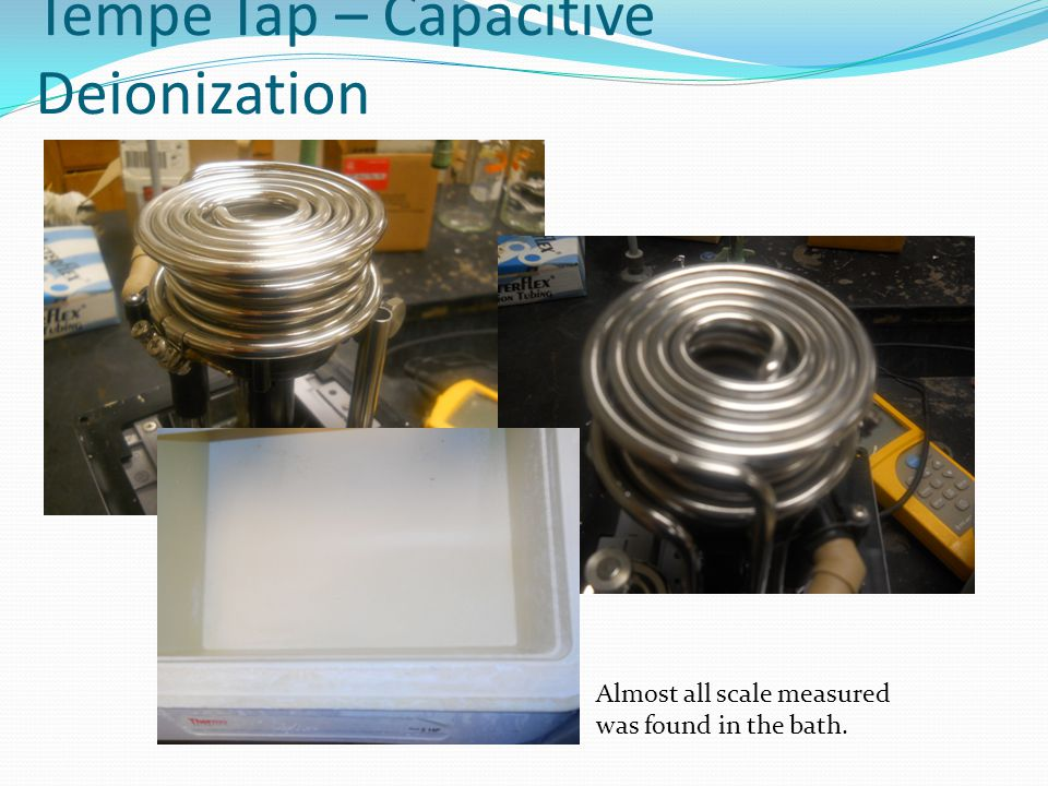 Tempe Tap – Capacitive Deionization Almost all scale measured was found in the bath.