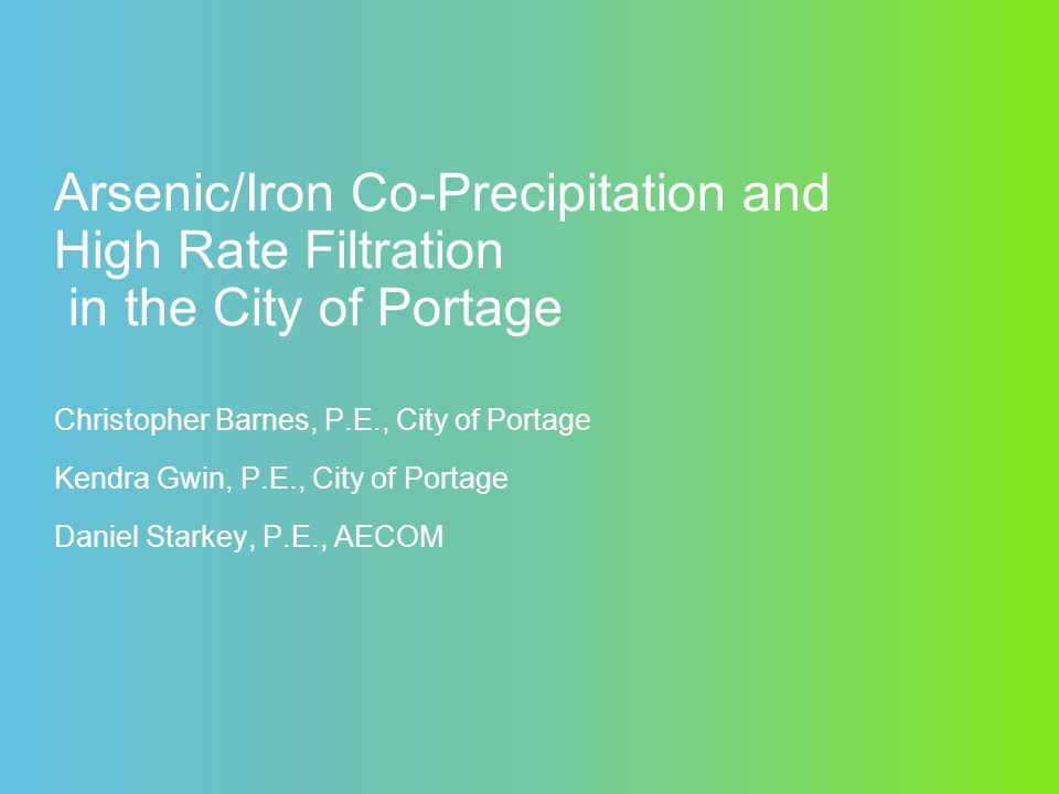 Arsenic/Iron Co-Precipitation and High Rate Filtration in the City of Portage Christopher Barnes, P.E., City of Portage Kendra Gwin, P.E., City of Por