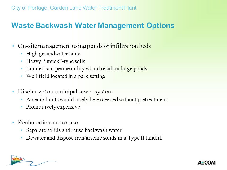 Waste Backwash Water Management Options On-site management using ponds or infiltration beds High groundwater table Heavy, muck-type soils Limited soil
