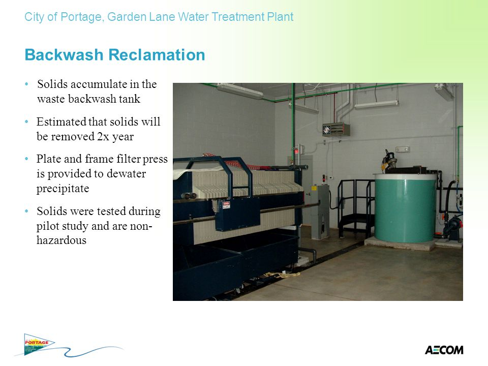 Backwash Reclamation Solids accumulate in the waste backwash tank Estimated that solids will be removed 2x year Plate and frame filter press is provid