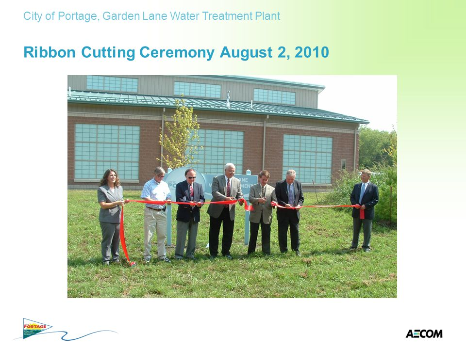 Ribbon Cutting Ceremony August 2, 2010 City of Portage, Garden Lane Water Treatment Plant