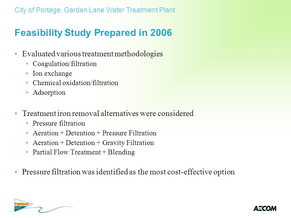 Feasibility Study Prepared in 2006 Evaluated various treatment methodologies Coagulation/filtration Ion exchange Chemical oxidation/filtration Adsorpt