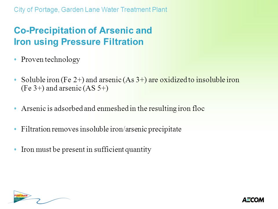 Co-Precipitation of Arsenic and Iron using Pressure Filtration Proven technology Soluble iron (Fe 2+) and arsenic (As 3+) are oxidized to insoluble ir