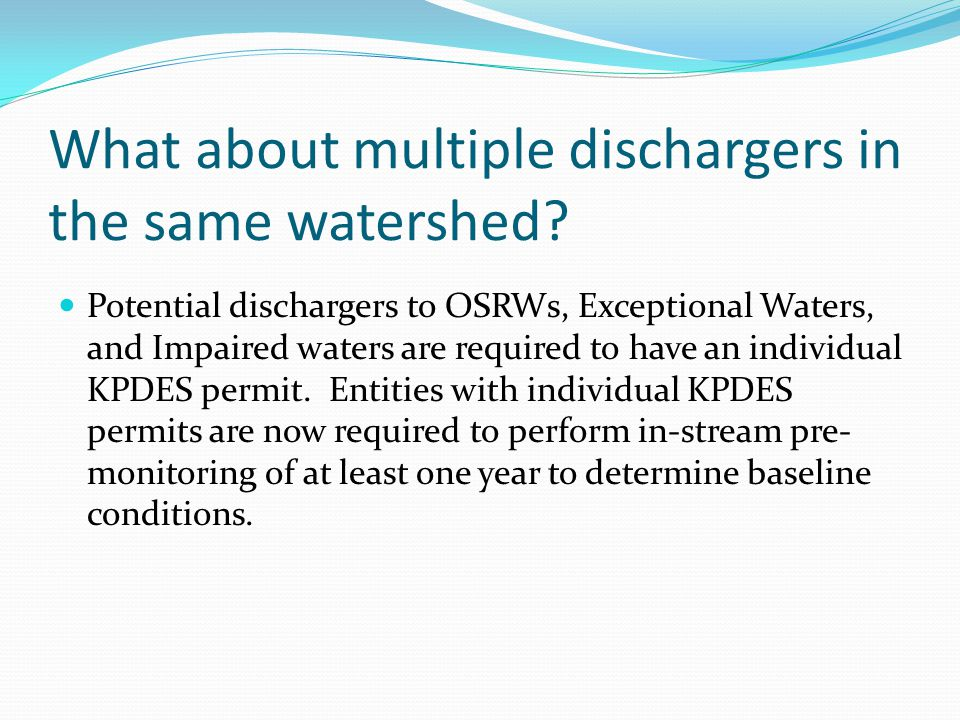 What about multiple dischargers in the same watershed? Potential dischargers to OSRWs, Exceptional Waters, and Impaired waters are required to have an