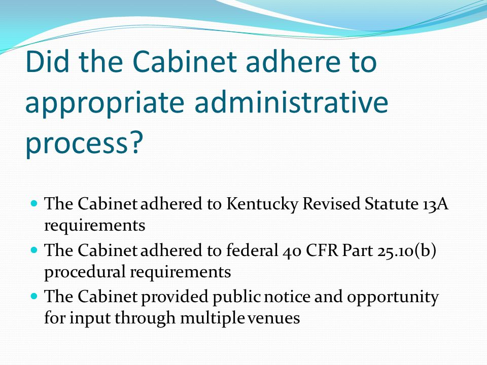 Did the Cabinet adhere to appropriate administrative process? The Cabinet adhered to Kentucky Revised Statute 13A requirements The Cabinet adhered to