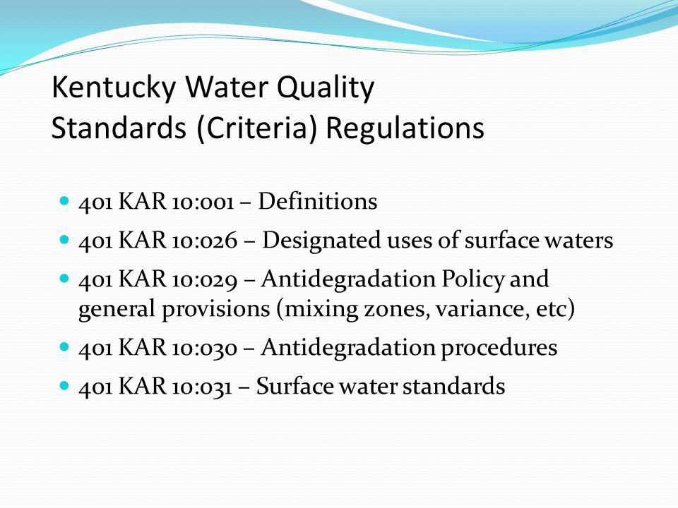 Kentucky Water Quality Standards (Criteria) Regulations 401 KAR 10:001 – Definitions 401 KAR 10:026 – Designated uses of surface waters 401 KAR 10:029