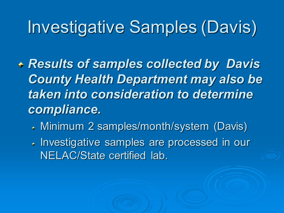 Investigative Samples (Davis) Results of samples collected by Davis County Health Department may also be taken into consideration to determine compliance.