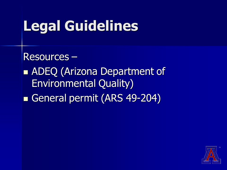 Legal Guidelines Resources – ADEQ (Arizona Department of Environmental Quality) ADEQ (Arizona Department of Environmental Quality) General permit (ARS 49-204) General permit (ARS 49-204)