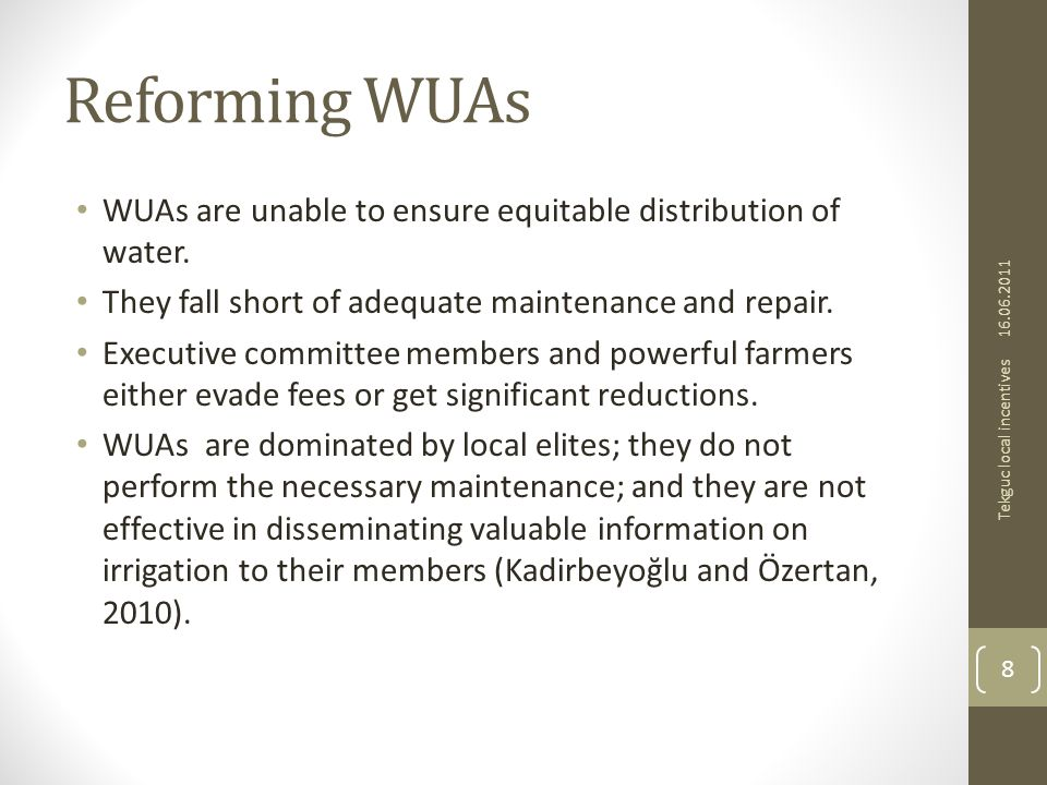 Reforming WUAs WUAs are unable to ensure equitable distribution of water. They fall short of adequate maintenance and repair. Executive committee memb