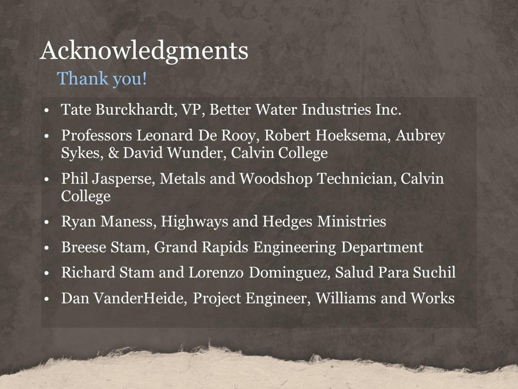 Acknowledgments Thank you.Tate Burckhardt, VP, Better Water Industries Inc.