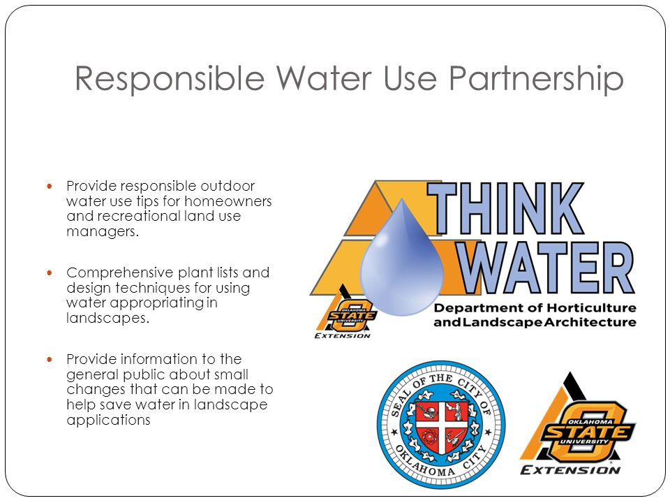 Responsible Water Use Partnership Provide responsible outdoor water use tips for homeowners and recreational land use managers.