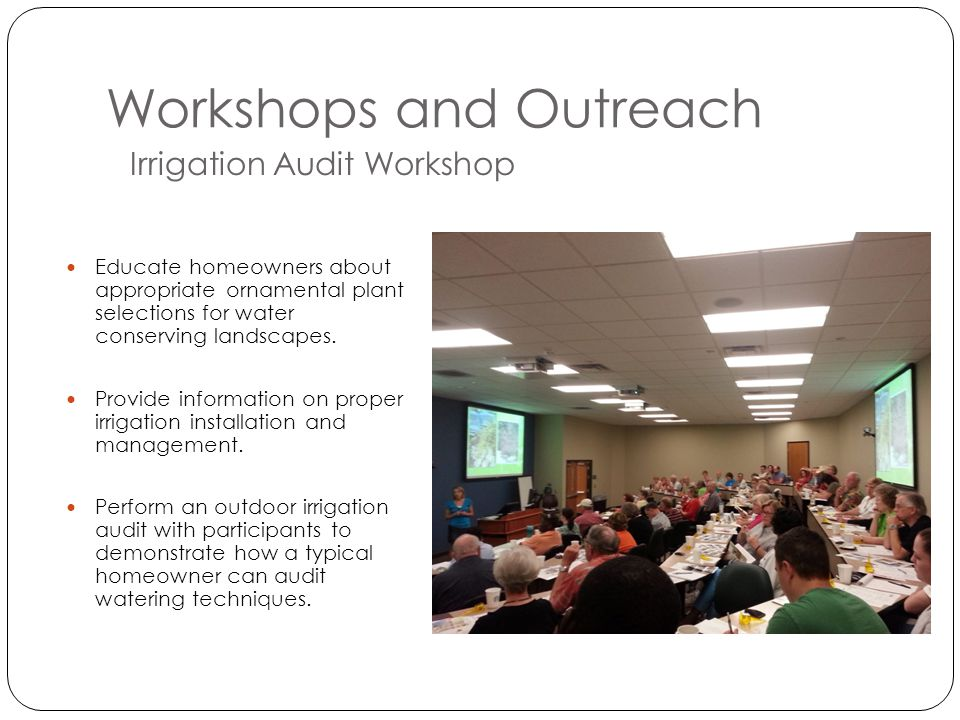 Workshops and Outreach Irrigation Audit Workshop Educate homeowners about appropriate ornamental plant selections for water conserving landscapes.