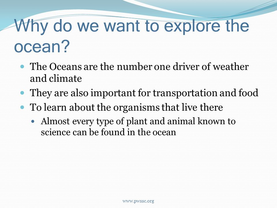 Why do we want to explore the ocean.