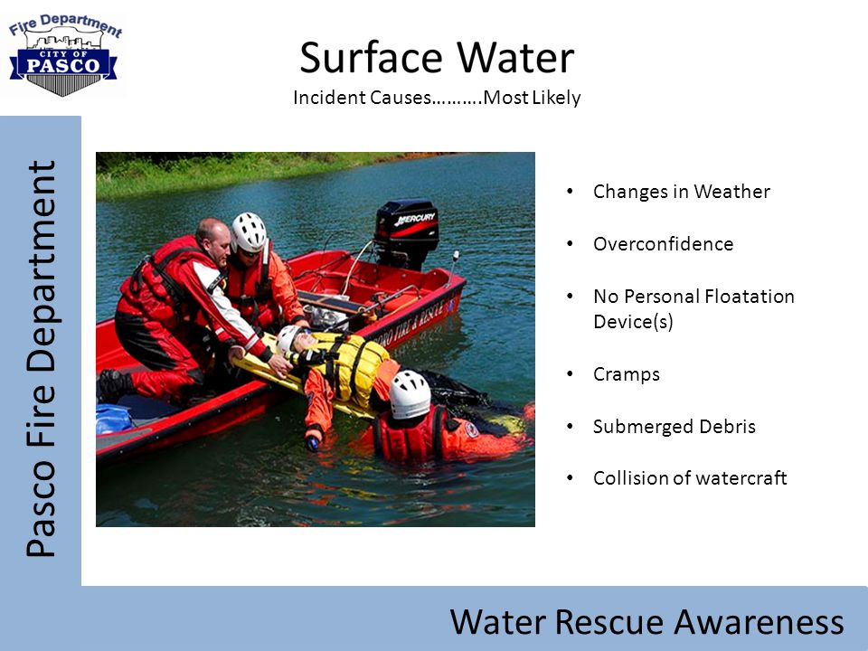 Pasco Fire Department Water Rescue Awareness Incident Causes……….Most Likely Changes in Weather Overconfidence No Personal Floatation Device(s) Cramps