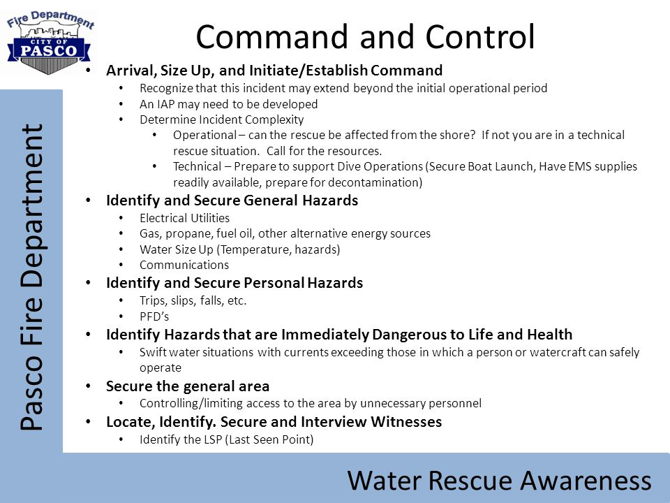 Pasco Fire Department Water Rescue Awareness Command and Control Arrival, Size Up, and Initiate/Establish Command Recognize that this incident may ext