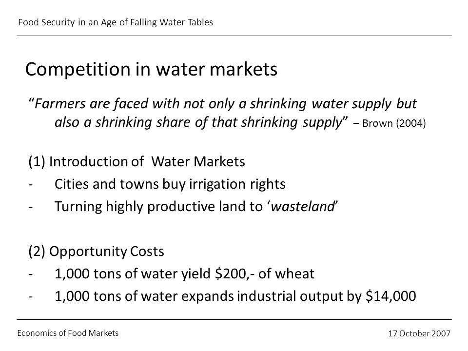 Economics of Food Markets 17 October 2007 Food Security in an Age of Falling Water Tables Competition in water markets Farmers are faced with not only
