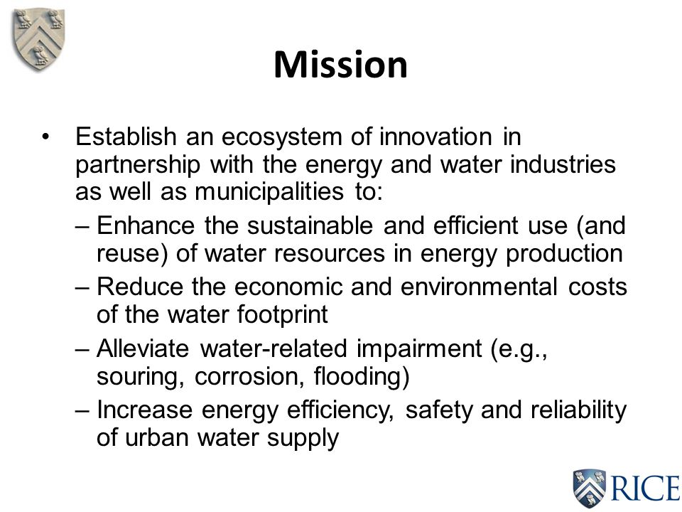 Mission Establish an ecosystem of innovation in partnership with the energy and water industries as well as municipalities to: –Enhance the sustainabl