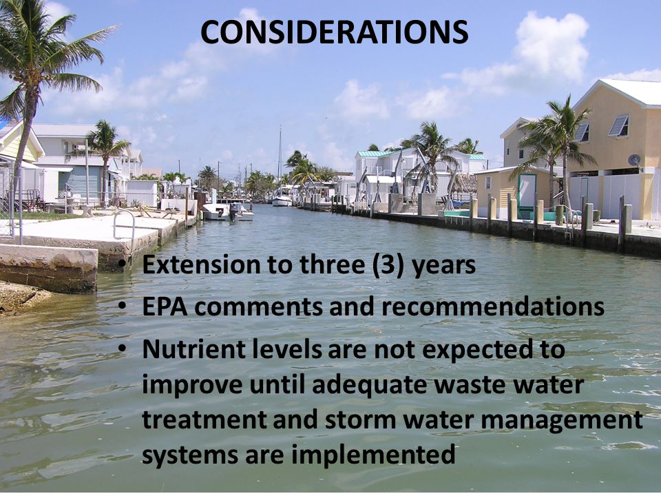 Extension to three (3) years EPA comments and recommendations Nutrient levels are not expected to improve until adequate waste water treatment and storm water management systems are implemented CONSIDERATIONS