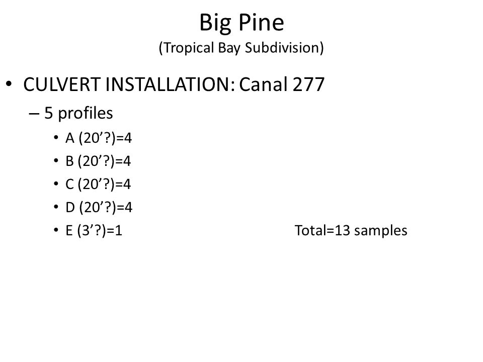 Big Pine (Tropical Bay Subdivision) CULVERT INSTALLATION: Canal 277 – 5 profiles A (20 )=4 B (20 )=4 C (20 )=4 D (20 )=4 E (3 )=1Total=13 samples