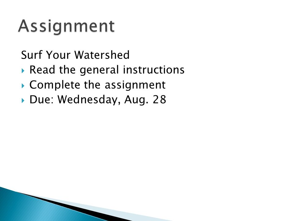 Surf Your Watershed Read the general instructions Complete the assignment Due: Wednesday, Aug. 28