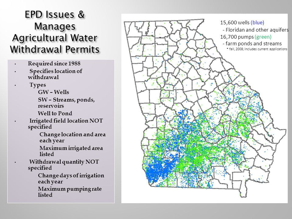 EPD Issues & Manages Agricultural Water Withdrawal Permits Required since 1988 Specifies location of withdrawal Types GW – Wells SW – Streams, ponds,