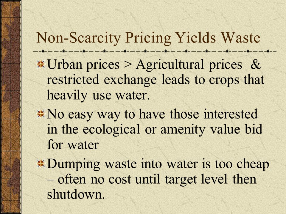 Non-Scarcity Pricing Yields Waste Urban prices > Agricultural prices & restricted exchange leads to crops that heavily use water. No easy way to have